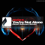 Adam K - You're Not Alone (Stuart Software Remix) [Hotbox Digital]