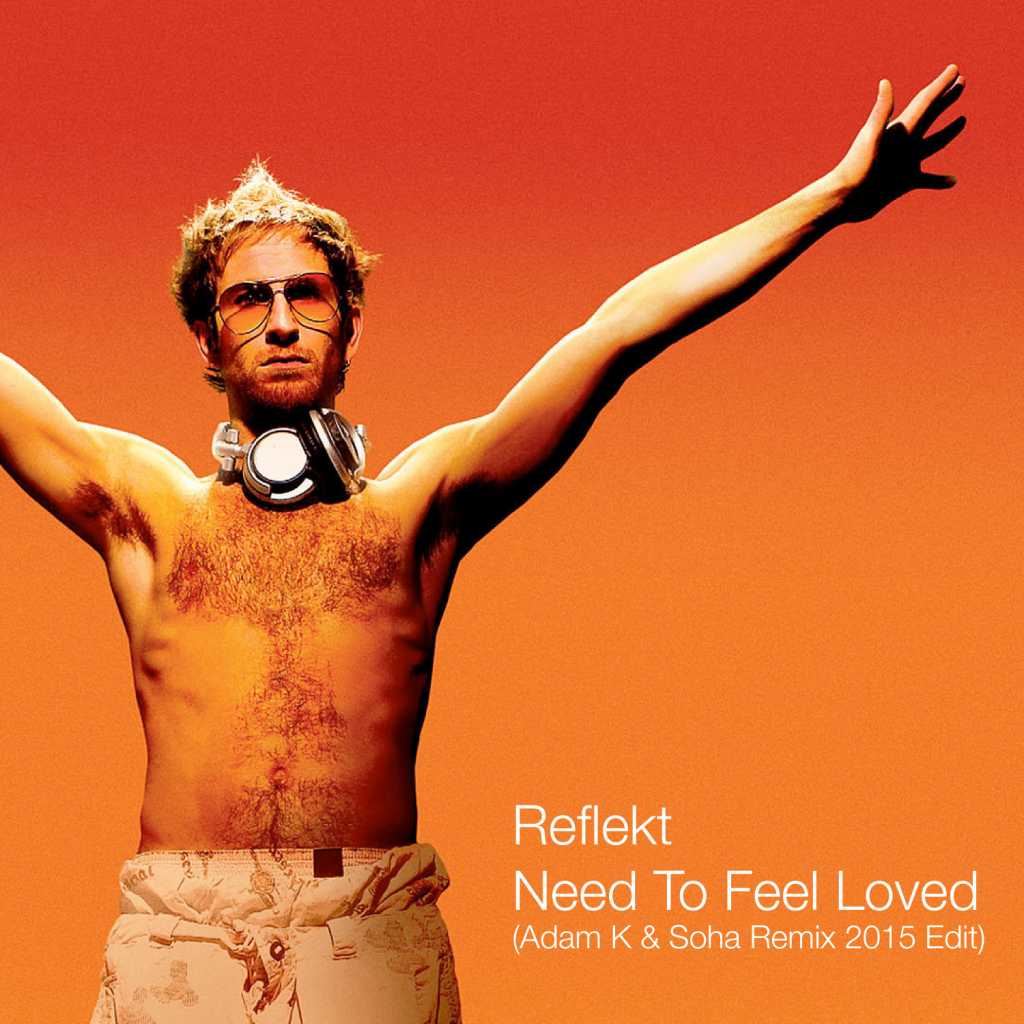 'Need To Feel Loved' Adam K & Soha Remix Gets a 2015 Edit