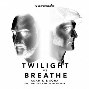 Adam K & Soha – Twilight vs Breathe (feat HALIENE & Matthew Steeper)